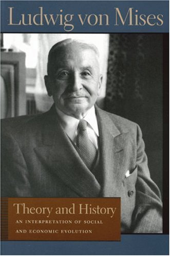 Theory and History: An Interpretation of Social and Economic Evolution 9780865975699