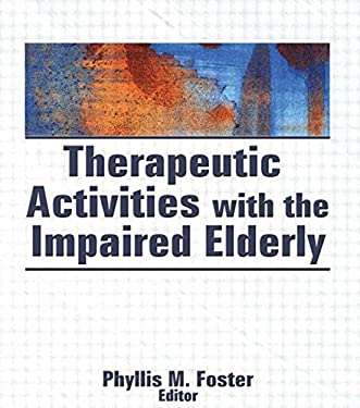 Therapeutic Activities with the Impaired Elderly 9780866565660