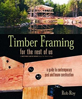 Timber Framing for the Rest of Us: A Guide to Contemporary Post and Beam Construction 9780865715080