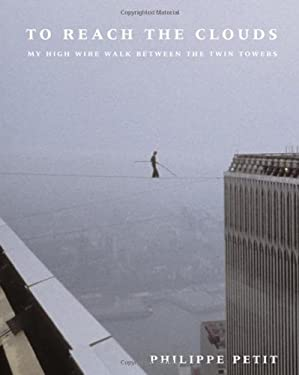 To Reach the Clouds: My High Wire Walk Between the Twin Towers 9780865476516