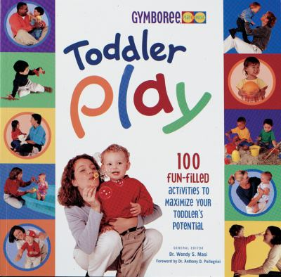 Toddler Play: 100 Fun-Filled Activities to Maximize Your Toddler's Potential 9780865734357