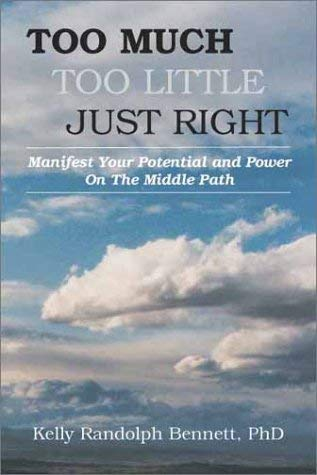 Too Much, Too Little, Just Right: Manifest Your Potential and Power on the Middle Path 9780865343924