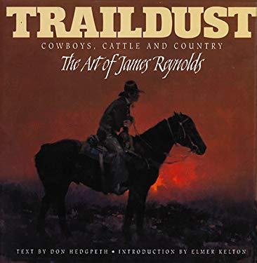 Traildust: Cowboys, Cattle, and Country, the Art of James Reynolds