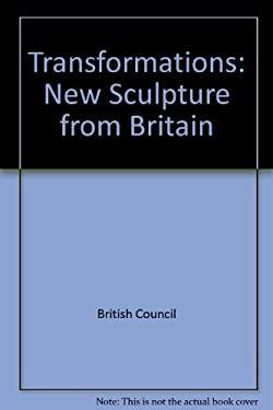 Transformations, New Sculpture from Britain : Transformaçoes, Nova Escultura de Grã Bretanha: Tony Cragg ... [et Al.]: XVII Bienal de São Paulo, 1983: