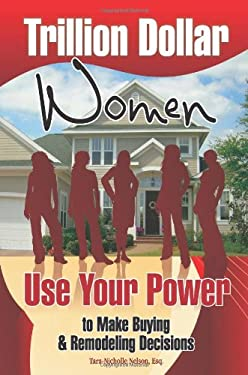 Trillion Dollar Women: Use Your Power to Make Buying and Remodeling Decisions 9780867186345