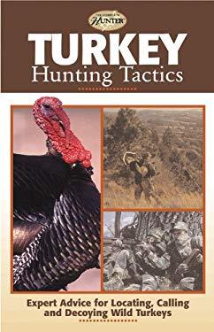 Turkey Hunting Tactics: Expert Advice for Locating, Calling and Decoying Wild Turkeys 9780865731318