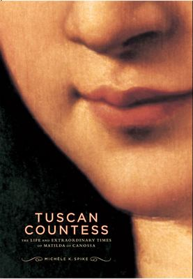 Tuscan Countess: The Life and Extraordinary Times of Matilda of Canossa 9780865652422