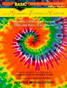 U.S. Government, Economics and Citizenship: Grades 6-8+, Inventive Exercises to Sharpen Skills and Raise Achievement 9780865304345