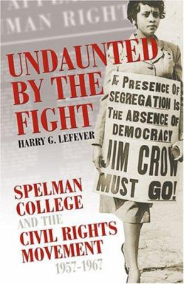 Undaunted by the Fight: Spelman College and the Civil Rights Movement, 1957-1967 9780865549388
