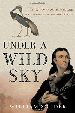 Under a Wild Sky: John James Audubon and the Making of the Birds of America 9780865476714