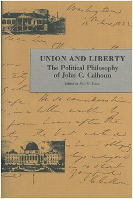 Union and Liberty: The Political Philosophy of John C. Calhoun 9780865971035