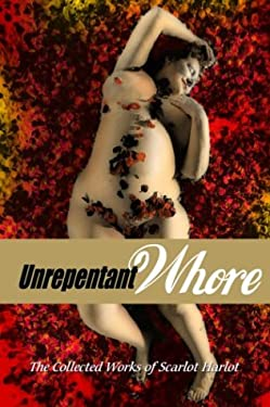 Unrepentant Whore: The Collected Works of Scarlot Harlot 9780867195842