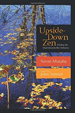 Upside-Down Zen: Finding the Marvelous in the Ordinary 9780861712793