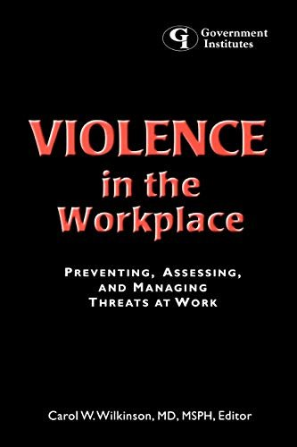 Violence in the Workplace: Preventing, Assessing, and Managing Threats at Work: Preventing, Assessing, and Managing Threats at Work 9780865875425