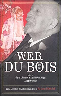 W.E.B. Du Bois and Race: Essays Celebrating the Centennial Publication of the Souls of Black Folk 9780865547278