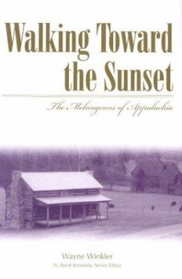 Walking Toward the Sunset: The Melungeons of Appalachia 9780865549197