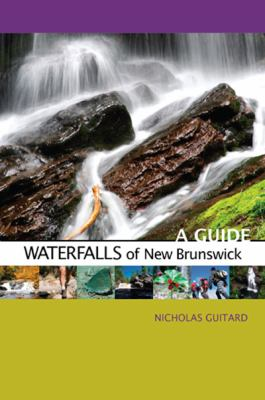 Waterfalls of New Brunswick: A Guide 9780864926159