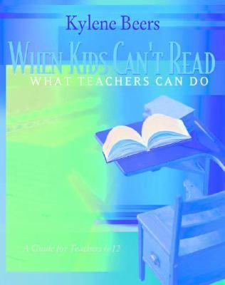 When Kids Can't Read-What Teachers Can Do: A Guide for Teachers 6-12 9780867095197