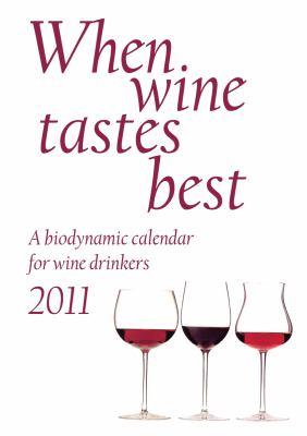 When Wine Tastes Best: A Biodynamic Calendar for Wine Drinkers 9780863157547