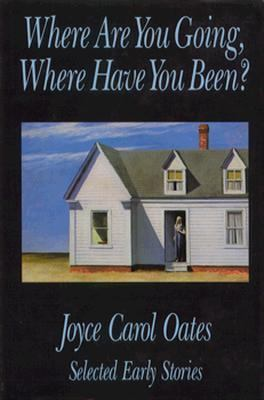 Where Are You Going, Where Have You Been?: Selected Early Stories 9780865380776