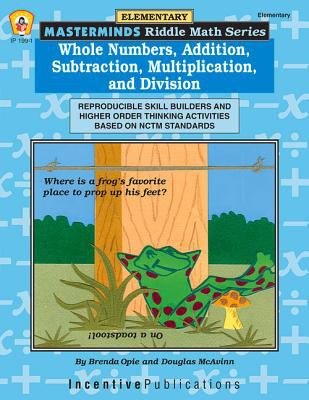 Whole Numbers, Addition, Subtraction, Multiplication, and Division: Reproducible Skill Builders and Higher Order Thinking Activities Based on NCTM Sta 9780865306042