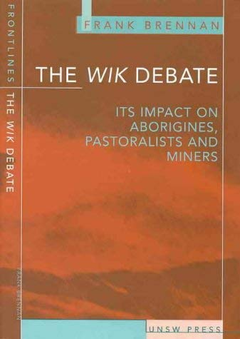 Wik Debate: The Case for Aborigines, Pastoralists, and Miners 9780868404097