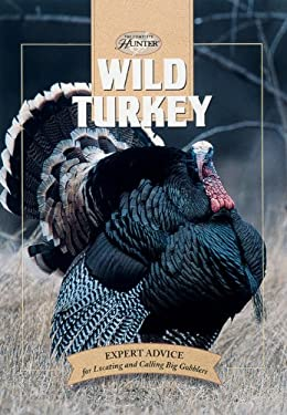 Wild Turkey: Expert Advice for Locating and Calling Big Gobblers 9780865730625