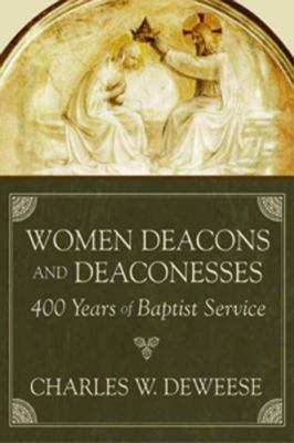 Women Deacons and Deaconesses: 400 Years of Baptist Service 9780865544383