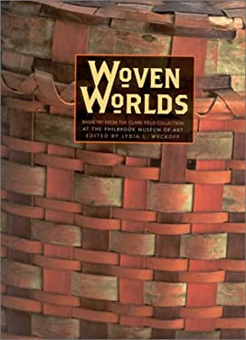 Woven Worlds: Basketry from the Clark Field Collection 9780866590242