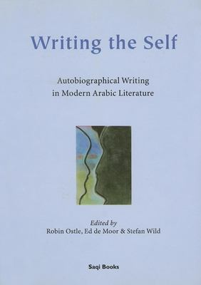 Writing the Self: Autobiographical Writing in Modern Arabic Literature 9780863567278