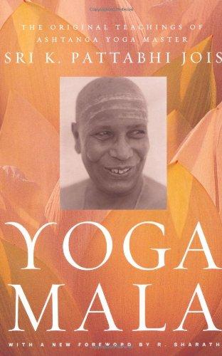 Yoga Mala: The Original Teachings of Ashtanga Yoga Master Sri K. Pattabhi Jois 9780865477513