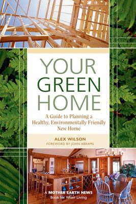 Your Green Home: A Guide to Planning a Healthy, Environmentally Friendly New Home 9780865715554