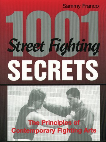 1,001 Street Fighting Secrets: The Principles of Contemporary Fighting Arts 9780873648875