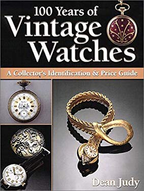 100 Years of Vintage Watches: A Collector's Identification & Price Guide 9780873494533