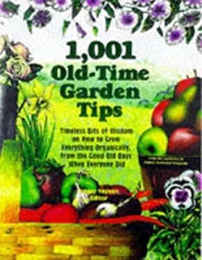 1001 Old-Time Garden Tips: Timeless Bits of Wisdom on How to Grow Everything Organically, from the Good Old Days When Everyone Did 9780875967660