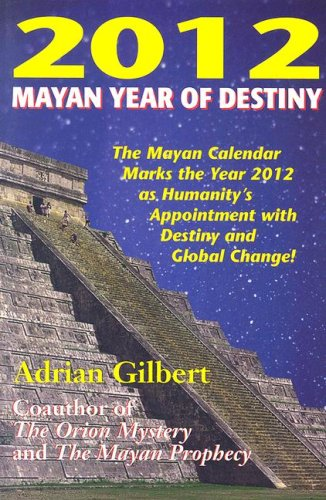2012: Mayan Year of Destiny: The Myan Calendar Marks the Year 2012 as Humanity's Appointment with Destiny and Global Change! 9780876045022