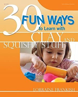 30 Fun Ways to Learn with Clay and Squishy Stuff 9780876593714