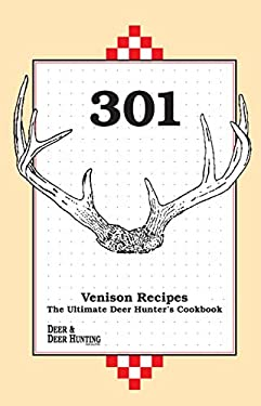 301 Venison Recipes: The Ultimate Deer Hunter's Cookbook 9780873412278