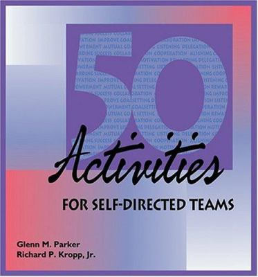 50 Activities for Self-Directed Teams 9780874259698