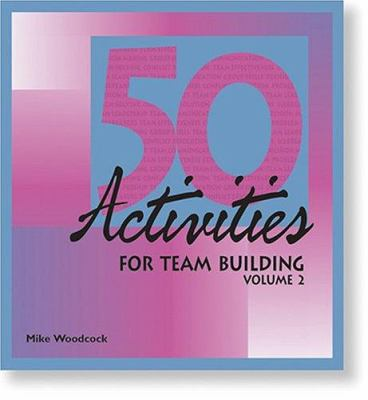 50 Activities for Team Building, Volume 2 9780874251920