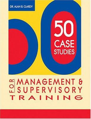 50 Case Studies for Management & Supervisory Training 9780874259773