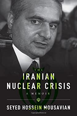 The Iranian Nuclear Crisis: A Memoir 9780870032684