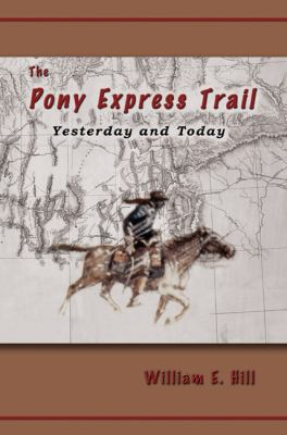 The Pony Express Trail: Yesterday and Today 9780870044762