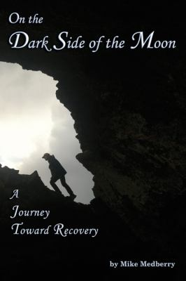 On the Dark Side of the Moon: A Journey to Recovery 9780870045134