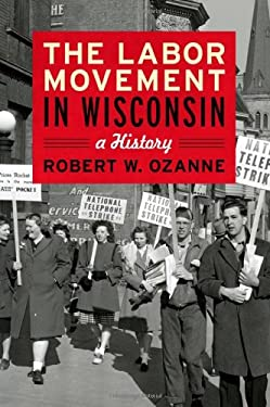 The Labor Movement in Wisconsin: A History 9780870204951