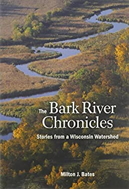 The Bark River Chronicles: Stories from a Wisconsin Watershed 9780870205026
