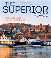 This Superior Place: Stories of Bayfield and the Apostle Islands 22411382