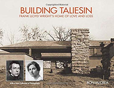 Building Taliesin: Frank Lloyd Wright's Home of Love and Loss 9780870206061