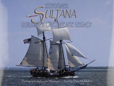 Schooner Sultana: Building a Chesapeake Legacy 9780870335389