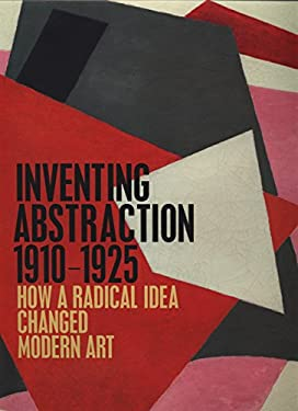 Inventing Abstraction, 1910-1925 9780870708282